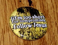 life's too short for compromises follow Jesus
