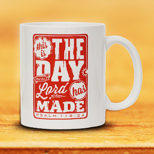 Tasse: This is the Day that the Lord has made!