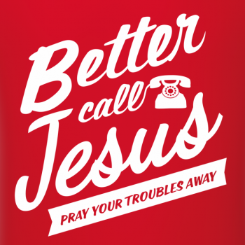 Better call Jesus - pray your troubles away