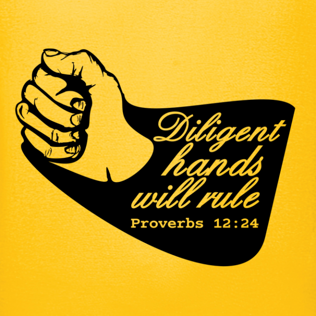 Diligent hands will rule (Proverbs 12:24)