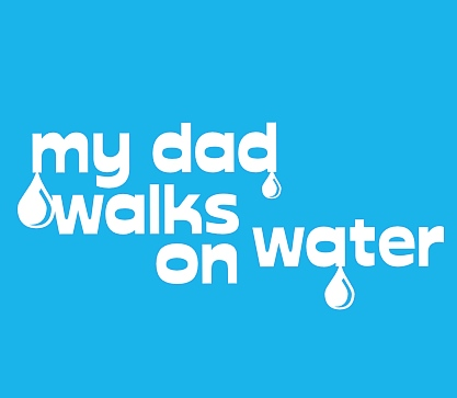 my dad walks on water